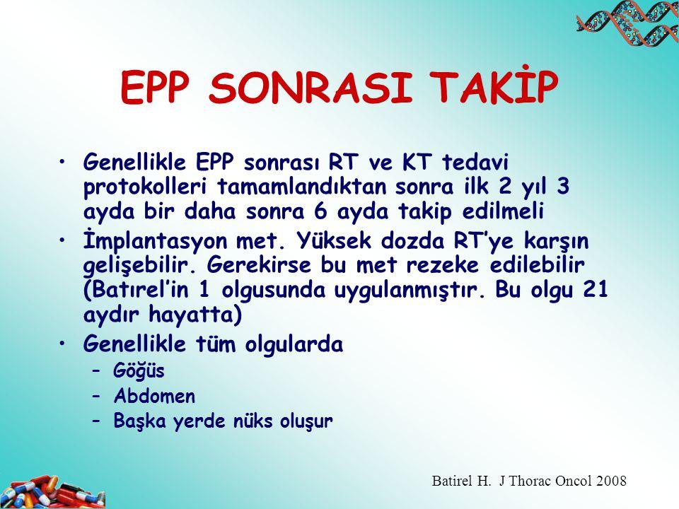 EPP SONRASI TAKİP Genellikle EPP sonrası RT ve KT tedavi protokolleri tamamlandıktan sonra ilk 2 yıl 3 ayda bir daha sonra 6 ayda takip edilmeli İmpla