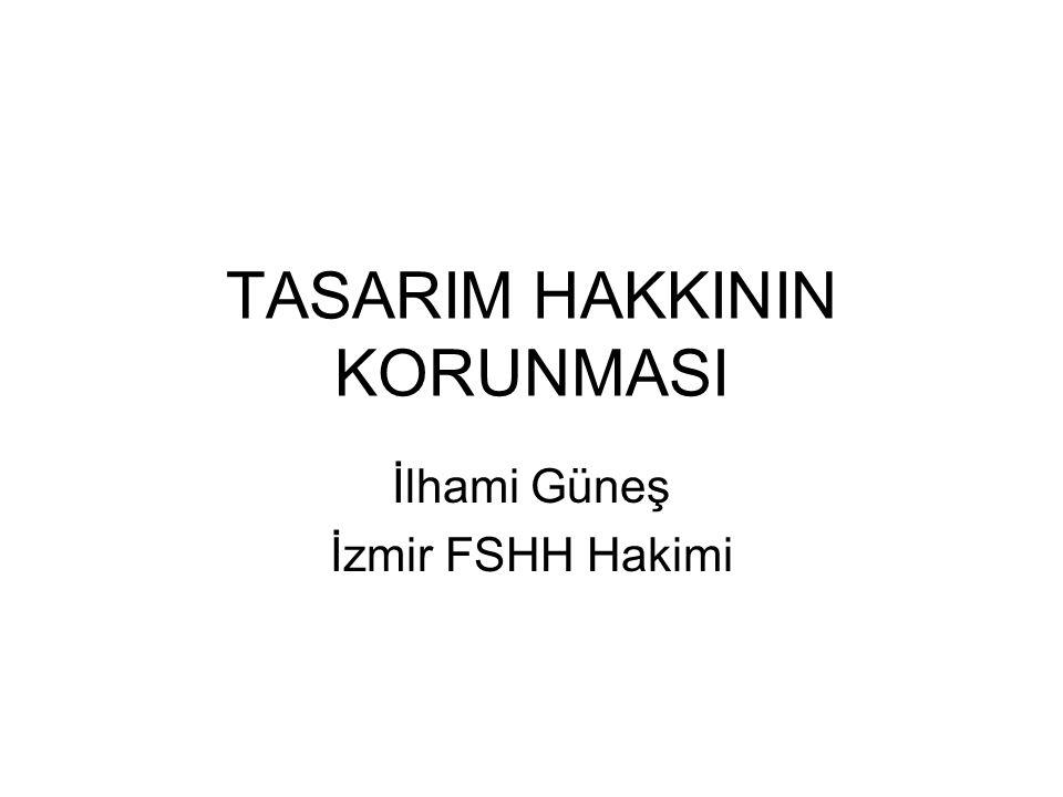 TASARIM HAKKININ KORUNMASI İlhami Güneş İzmir FSHH Hakimi