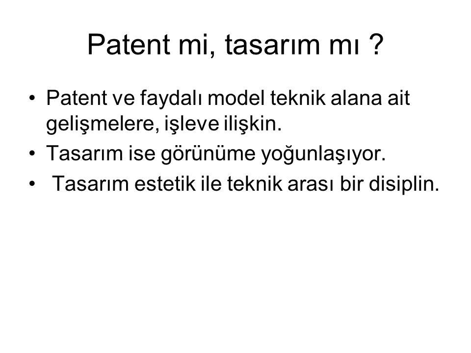 Patent mi, tasarım mı .Patent ve faydalı model teknik alana ait gelişmelere, işleve ilişkin.