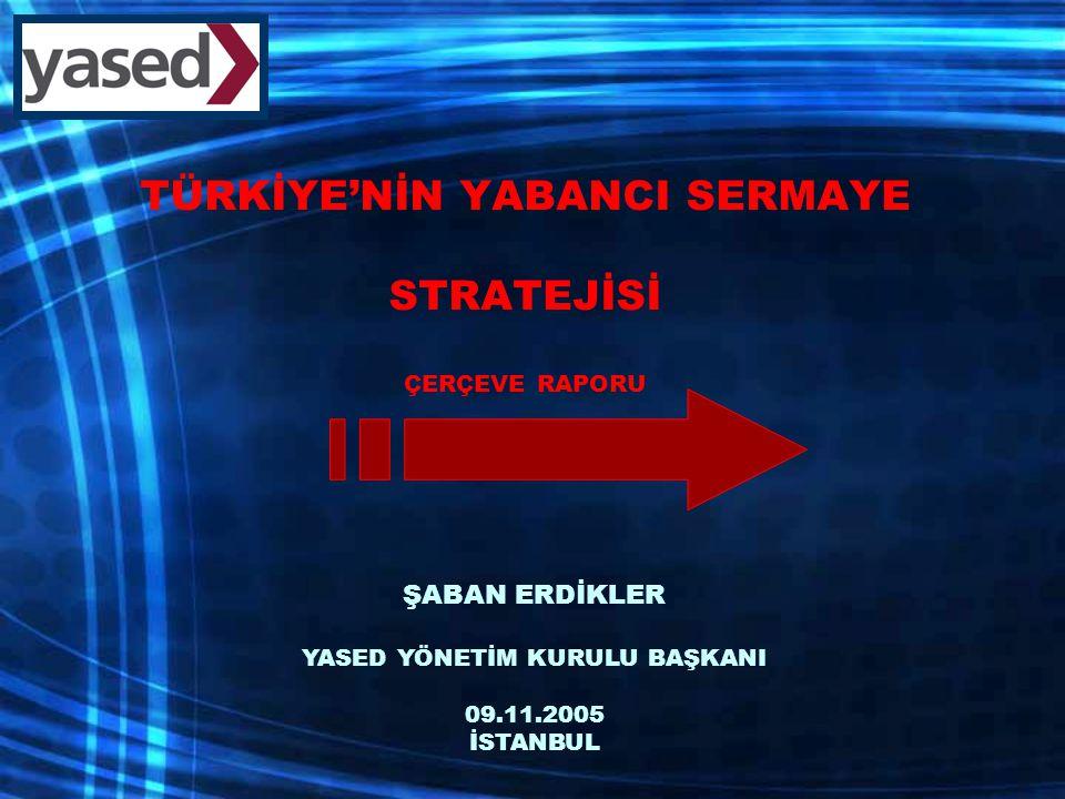 ÇALIŞMANIN AMACI  Gelişme sürecinde DYY'nin önemini vurgulamak  Gelişme sürecine daha fazla katkıda bulunacak şekilde DYYçekmek için gerekli stratejiyi geliştirmek HEDEF  Türkiye'nin mevcut ve potansiyel yabancı yatırımlara ilişkin olumlu bakışının bir göstergesi olacak, mevcut yatırım ortamının iyileştirilmesini, yeni yabancı yatırımların ülkeye çekilmesini sağlayacak önümüzdeki on yıl için Türkiye Yabancı Yatırım Stratejisi nin tüm tarafların görüşleri alınarak hazırlanması ve uygulamaya konması.
