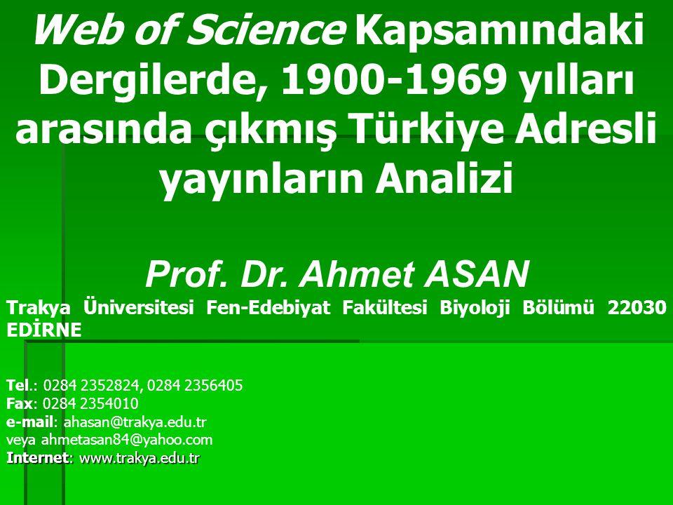 Web of Science Kapsamındaki Dergilerde, 1900-1969 yılları arasında çıkmış Türkiye Adresli yayınların Analizi Prof. Dr. Ahmet ASAN Trakya Üniversitesi