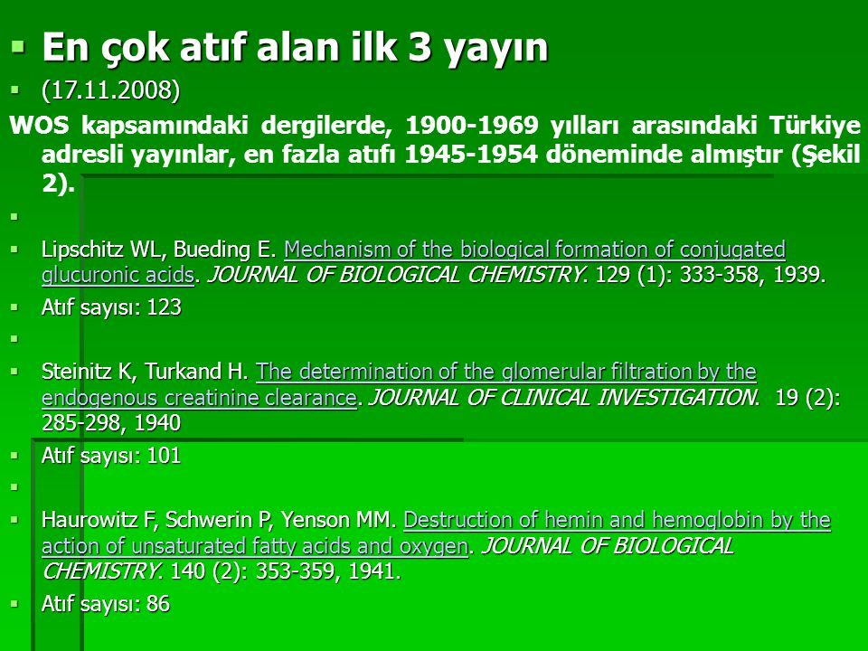  En çok atıf alan ilk 3 yayın  (17.11.2008) WOS kapsamındaki dergilerde, 1900-1969 yılları arasındaki Türkiye adresli yayınlar, en fazla atıfı 1945-1954 döneminde almıştır (Şekil 2).