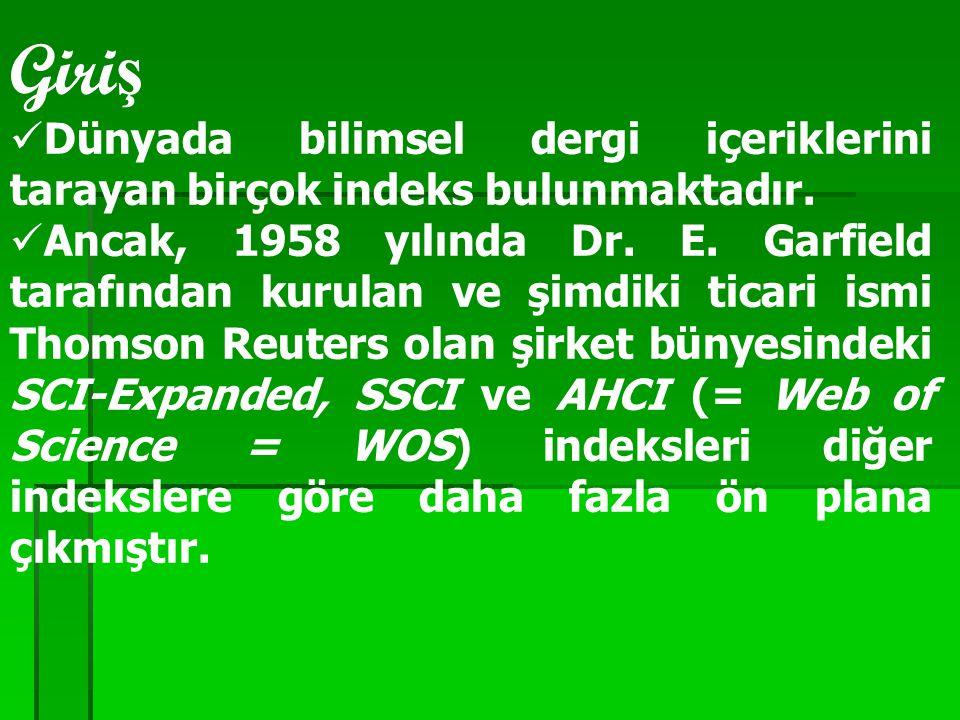 Giri ş Dünyada bilimsel dergi içeriklerini tarayan birçok indeks bulunmaktadır. Ancak, 1958 yılında Dr. E. Garfield tarafından kurulan ve şimdiki tica