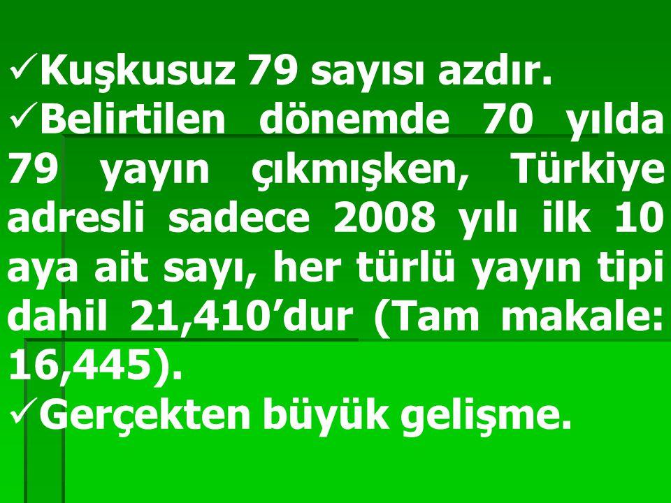 Kuşkusuz 79 sayısı azdır. Belirtilen dönemde 70 yılda 79 yayın çıkmışken, Türkiye adresli sadece 2008 yılı ilk 10 aya ait sayı, her türlü yayın tipi d
