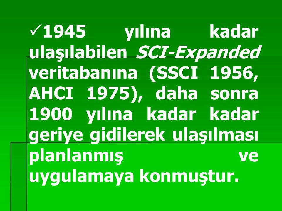 1945 yılına kadar ulaşılabilen SCI-Expanded veritabanına (SSCI 1956, AHCI 1975), daha sonra 1900 yılına kadar kadar geriye gidilerek ulaşılması planla