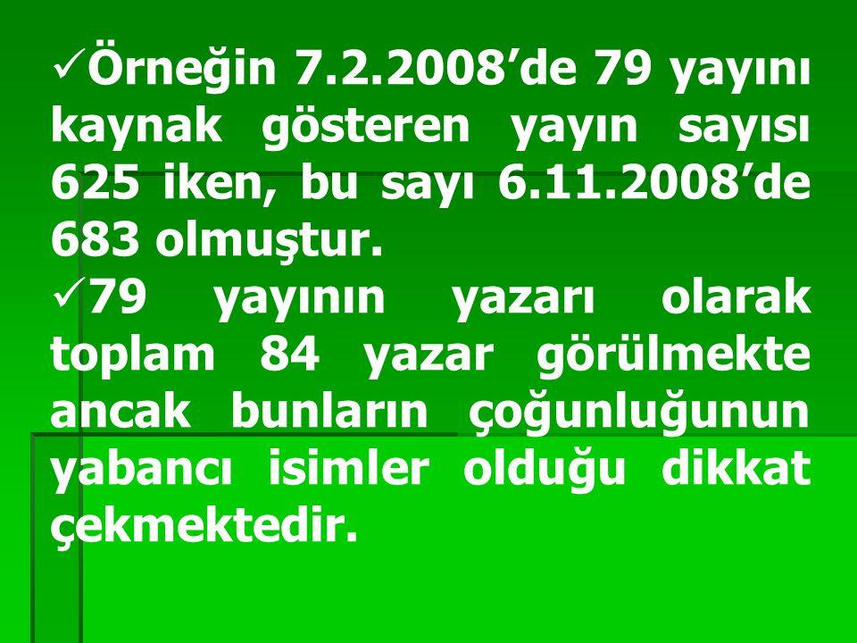 Örneğin 7.2.2008'de 79 yayını kaynak gösteren yayın sayısı 625 iken, bu sayı 6.11.2008'de 683 olmuştur.