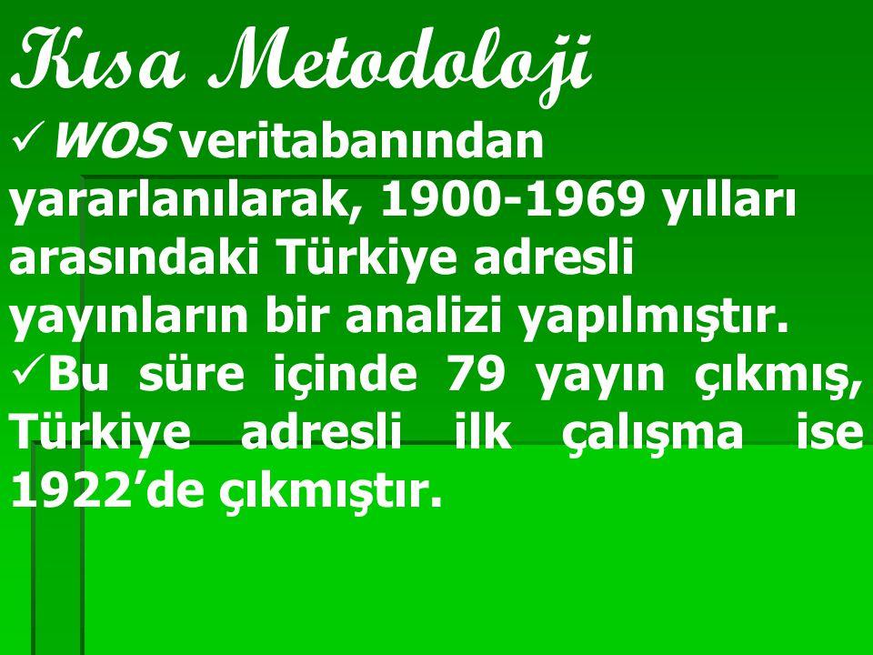 Kısa Metodoloji WOS veritabanından yararlanılarak, 1900-1969 yılları arasındaki Türkiye adresli yayınların bir analizi yapılmıştır. Bu süre içinde 79