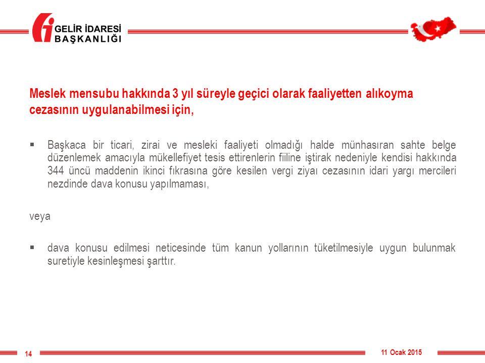 11 Ocak 2015 14 Meslek mensubu hakkında 3 yıl süreyle geçici olarak faaliyetten alıkoyma cezasının uygulanabilmesi için,  Başkaca bir ticari, zirai v