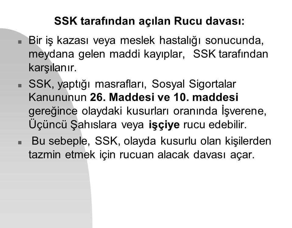 SSK tarafından açılan Rucu davası: n Bir iş kazası veya meslek hastalığı sonucunda, meydana gelen maddi kayıplar, SSK tarafından karşılanır. n SSK, ya