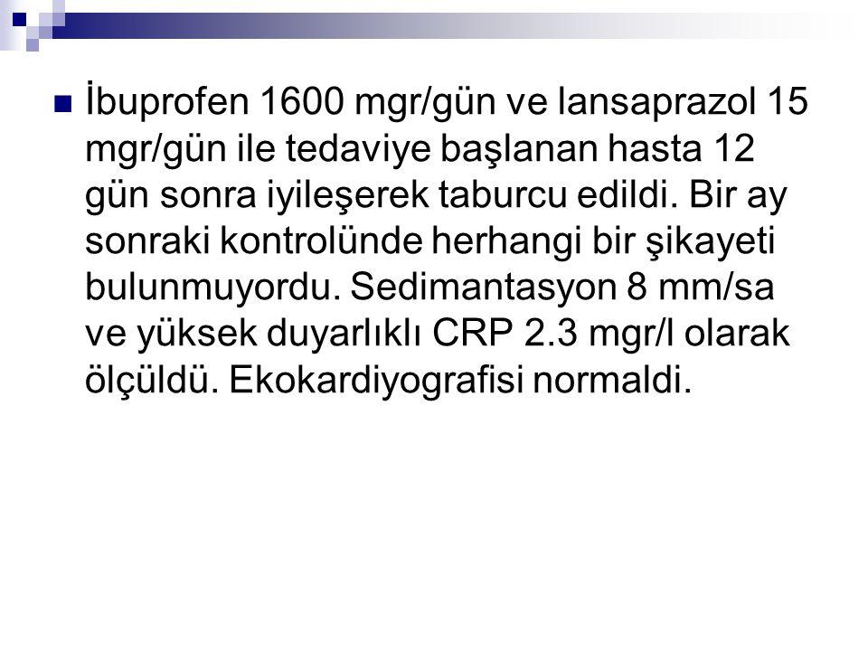 İbuprofen 1600 mgr/gün ve lansaprazol 15 mgr/gün ile tedaviye başlanan hasta 12 gün sonra iyileşerek taburcu edildi.