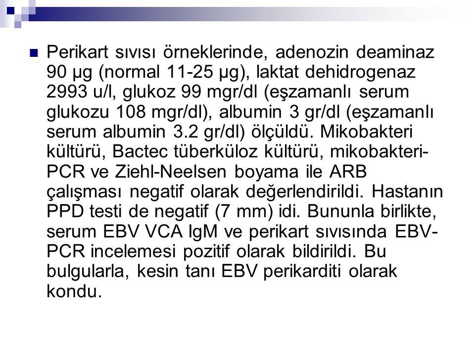 Perikart sıvısı örneklerinde, adenozin deaminaz 90 μg (normal 11-25 μg), laktat dehidrogenaz 2993 u/l, glukoz 99 mgr/dl (eşzamanlı serum glukozu 108 mgr/dl), albumin 3 gr/dl (eşzamanlı serum albumin 3.2 gr/dl) ölçüldü.