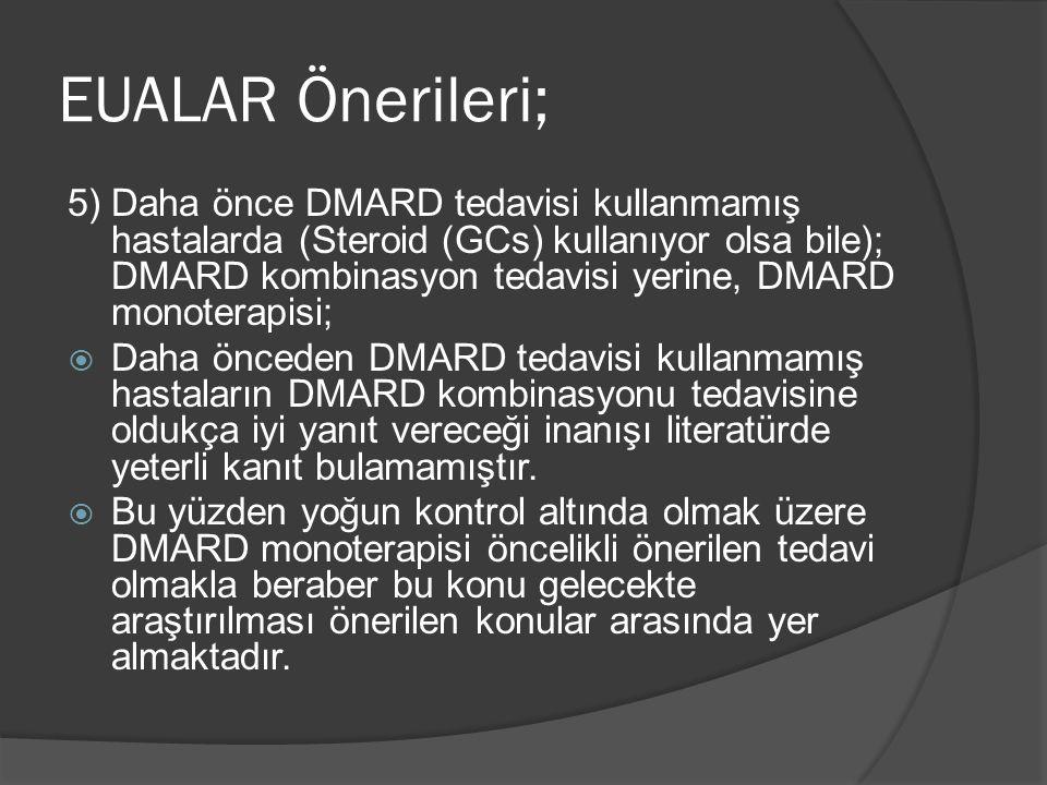 5) Daha önce DMARD tedavisi kullanmamış hastalarda (Steroid (GCs) kullanıyor olsa bile); DMARD kombinasyon tedavisi yerine, DMARD monoterapisi;  Daha önceden DMARD tedavisi kullanmamış hastaların DMARD kombinasyonu tedavisine oldukça iyi yanıt vereceği inanışı literatürde yeterli kanıt bulamamıştır.