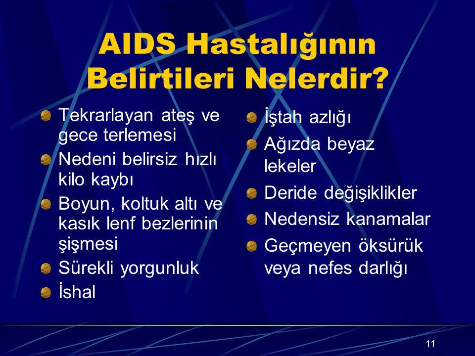 10 AIDS Tanısı? AIDS virusu tek bir hastalık tablosu oluşturmaz. Kişinin kendi kendine tanı koyması mümkün değildir. Kesin tanı kan testleri ile konur
