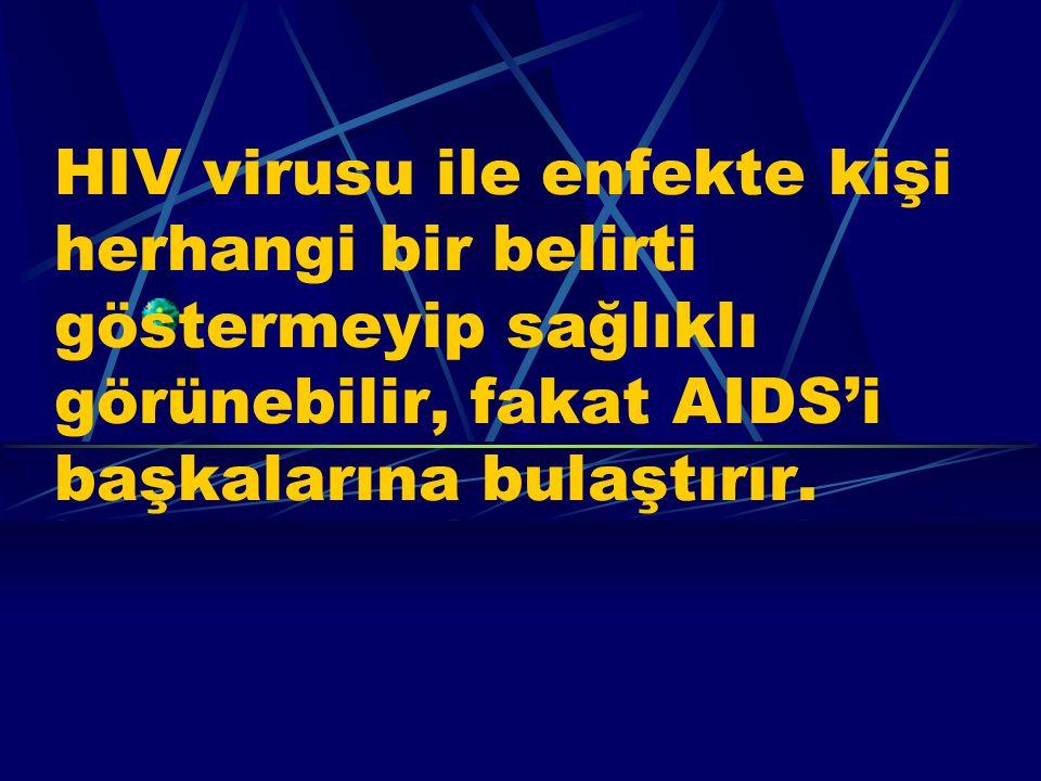 8 AIDS Nasıl Farkedilir? AIDS Virusu (HIV) bir insana bulaştıktan sonra hastalık belirtileri hemen ortaya çıkmaz. Bu dönemdeki kişiye taşıyıcı denir,