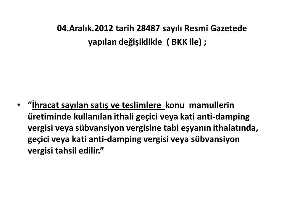 """04.Aralık.2012 tarih 28487 sayılı Resmi Gazetede yapılan değişiklikle ( BKK ile) ; """"İhracat sayılan satış ve teslimlere konu mamullerin üretiminde kul"""
