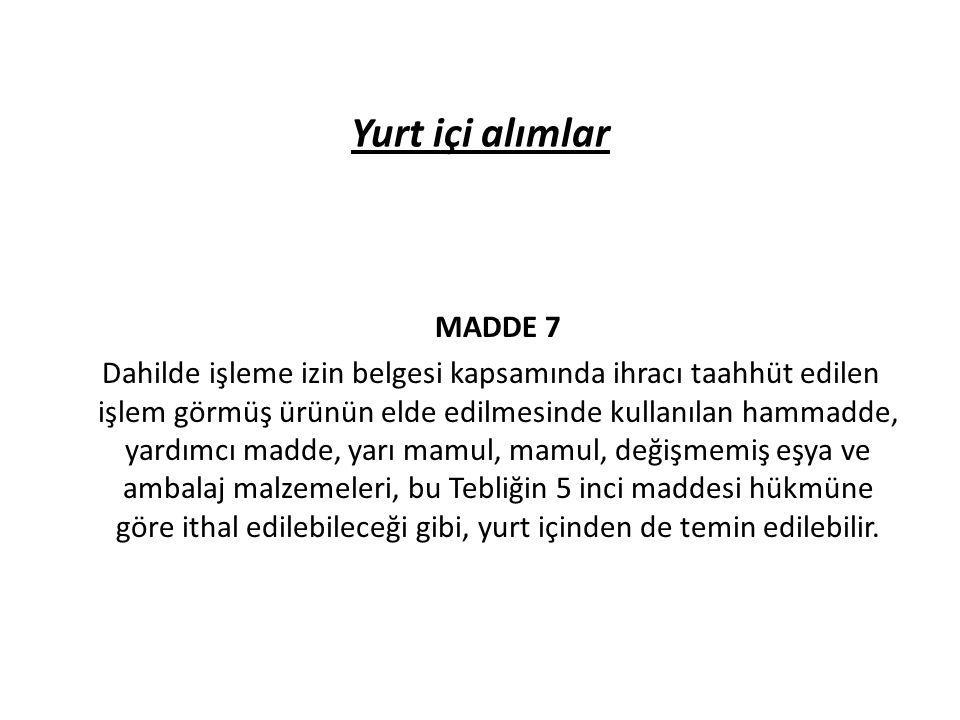 Yurt içi alımlar MADDE 7 Dahilde işleme izin belgesi kapsamında ihracı taahhüt edilen işlem görmüş ürünün elde edilmesinde kullanılan hammadde, yardım
