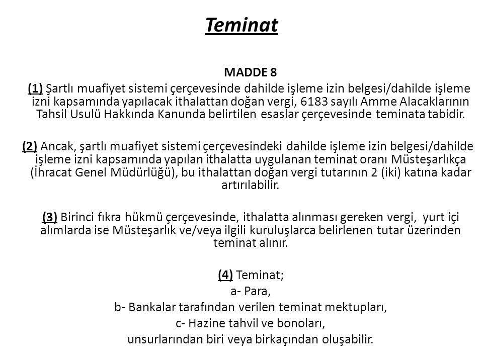 Teminat MADDE 8 (1) Şartlı muafiyet sistemi çerçevesinde dahilde işleme izin belgesi/dahilde işleme izni kapsamında yapılacak ithalattan doğan vergi,