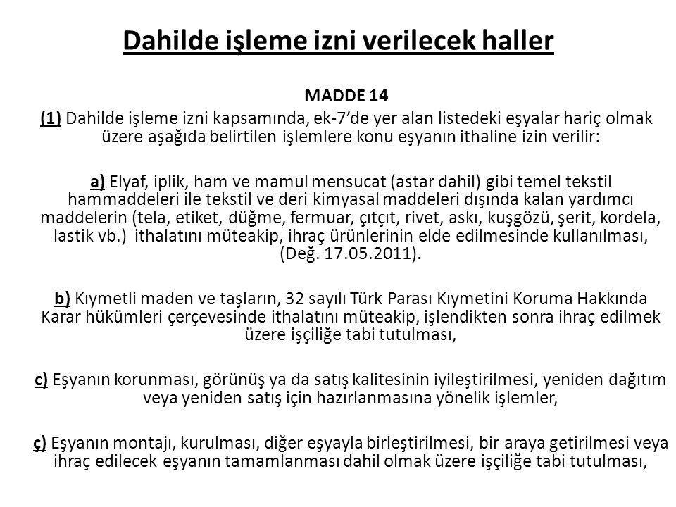 Dahilde işleme izni verilecek haller MADDE 14 (1) Dahilde işleme izni kapsamında, ek-7'de yer alan listedeki eşyalar hariç olmak üzere aşağıda belirti