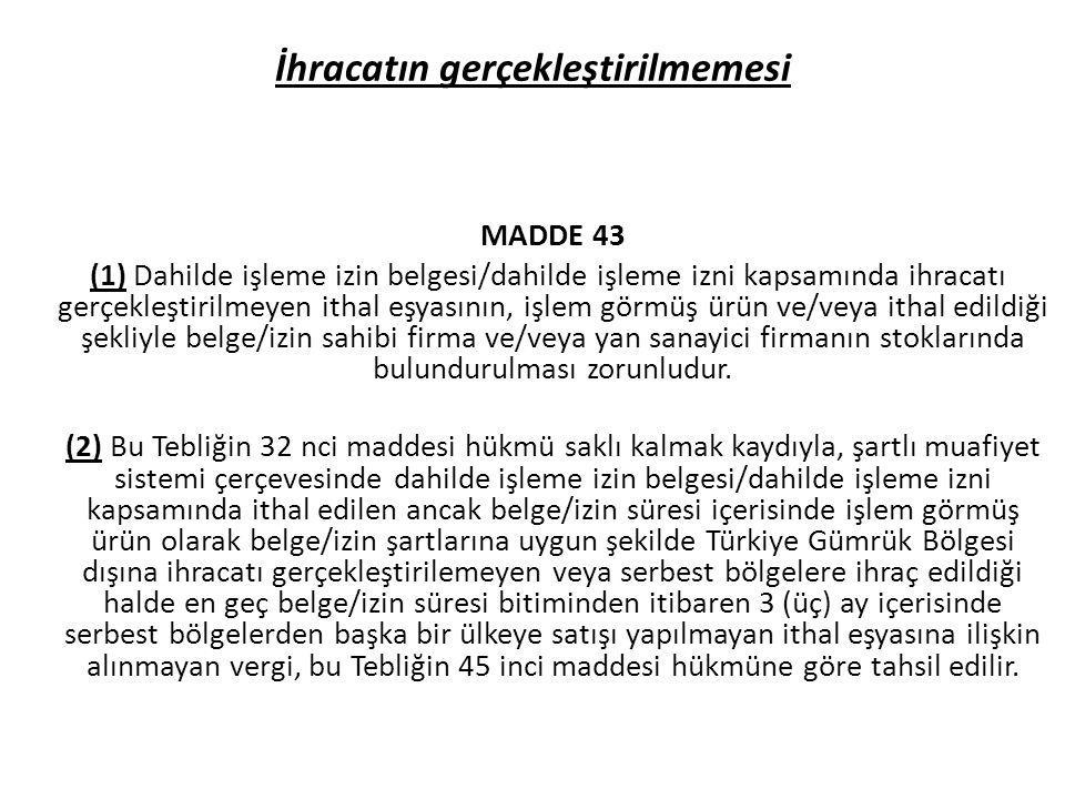 İhracatın gerçekleştirilmemesi MADDE 43 (1) Dahilde işleme izin belgesi/dahilde işleme izni kapsamında ihracatı gerçekleştirilmeyen ithal eşyasının, i
