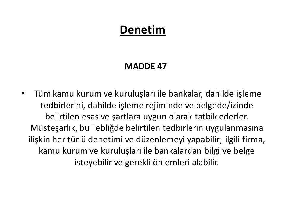 Denetim MADDE 47 Tüm kamu kurum ve kuruluşları ile bankalar, dahilde işleme tedbirlerini, dahilde işleme rejiminde ve belgede/izinde belirtilen esas v