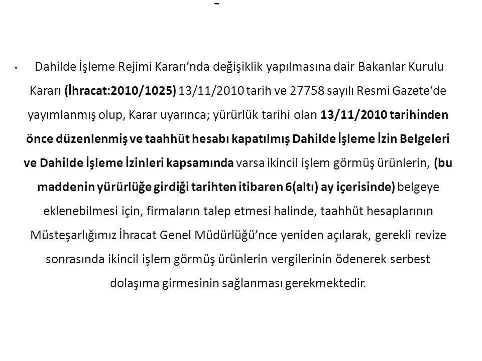 - Dahilde İşleme Rejimi Kararı'nda değişiklik yapılmasına dair Bakanlar Kurulu Kararı (İhracat:2010/1025) 13/11/2010 tarih ve 27758 sayılı Resmi Gazet