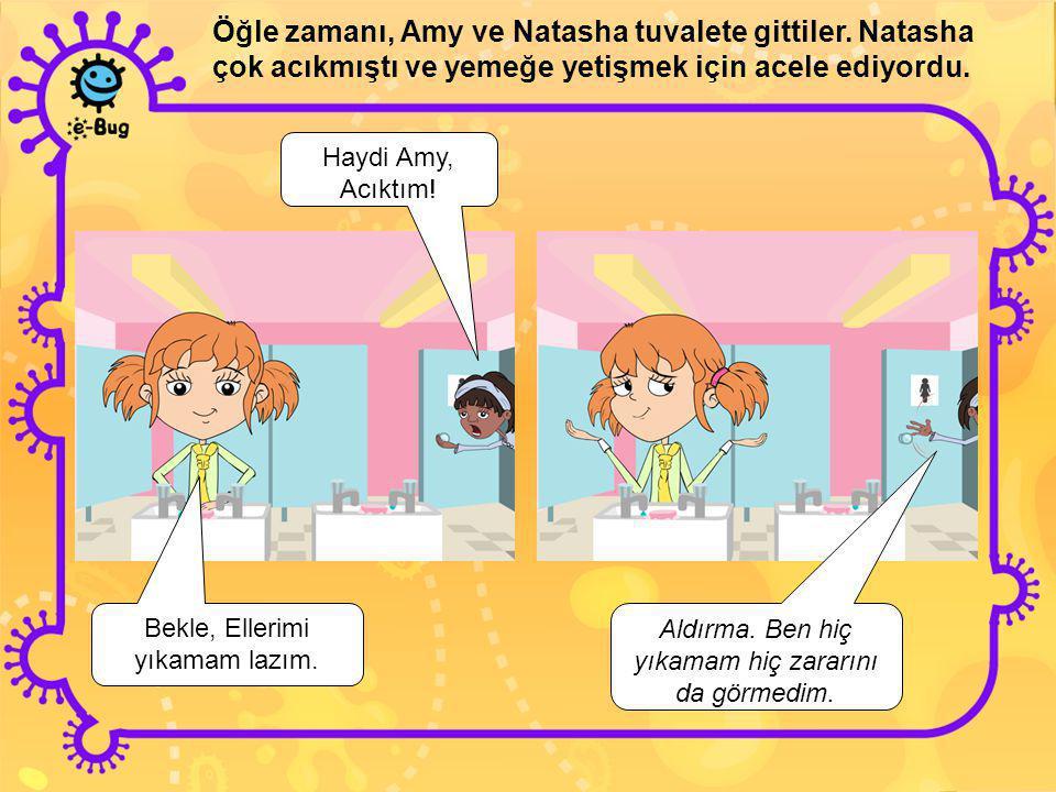 Öğle zamanı, Amy ve Natasha tuvalete gittiler.