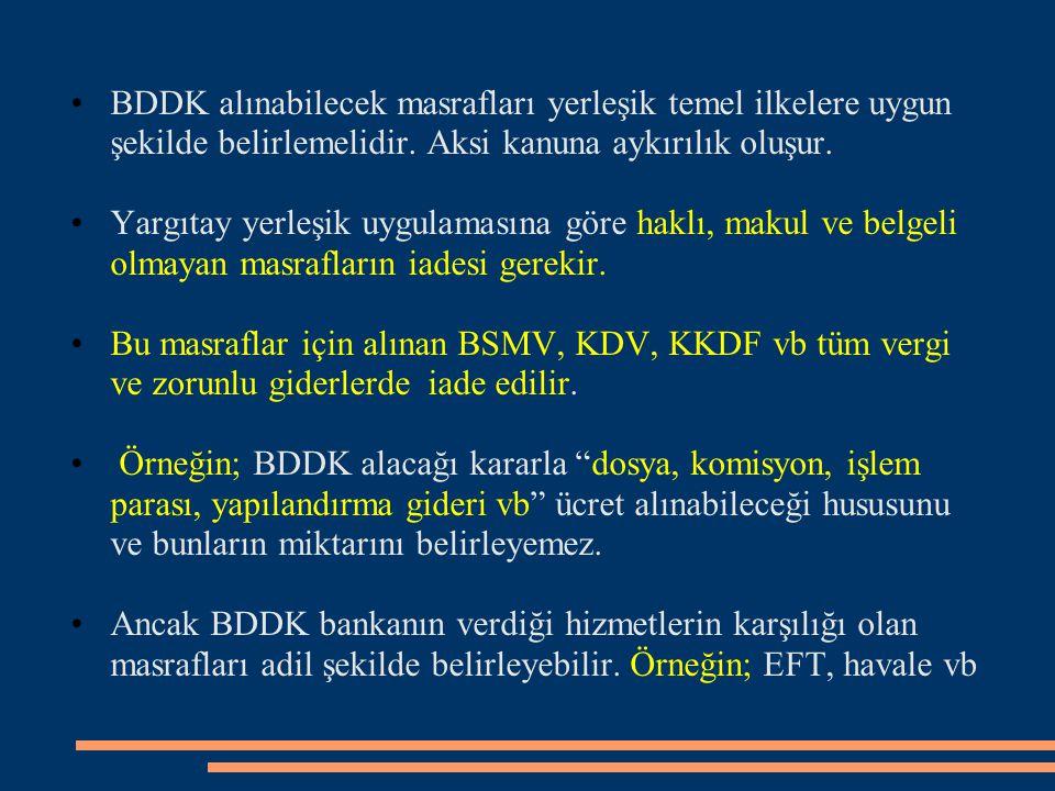 BDDK alınabilecek masrafları yerleşik temel ilkelere uygun şekilde belirlemelidir. Aksi kanuna aykırılık oluşur. Yargıtay yerleşik uygulamasına göre h