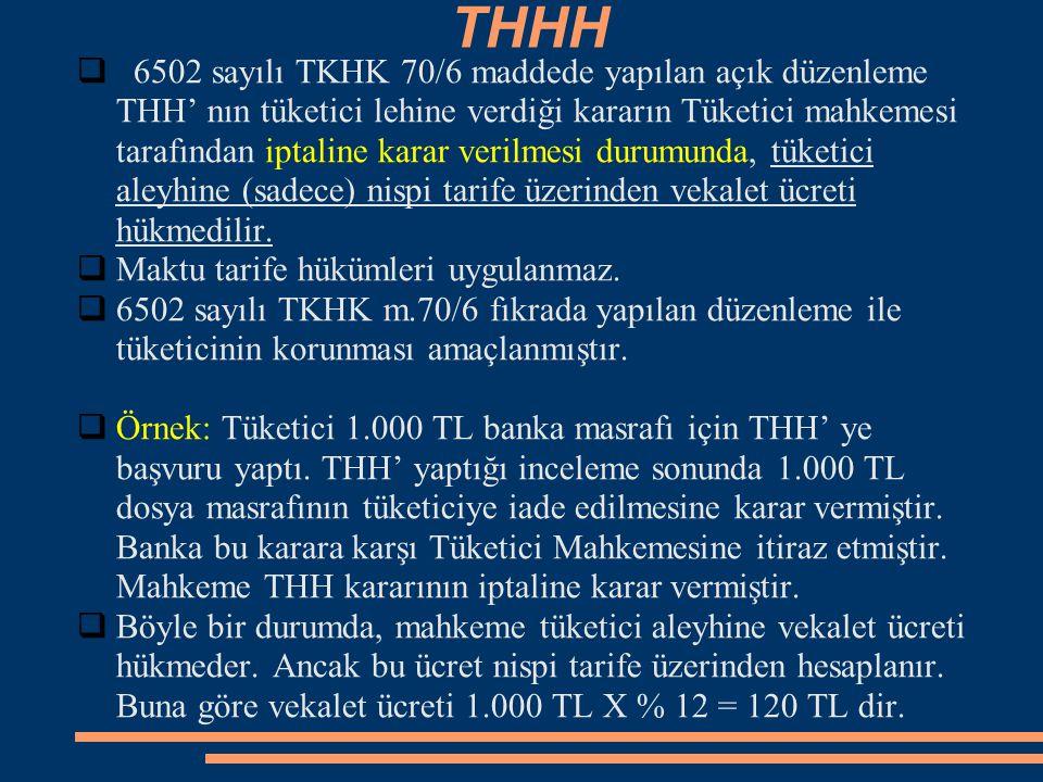 THHH  6502 sayılı TKHK 70/6 maddede yapılan açık düzenleme THH' nın tüketici lehine verdiği kararın Tüketici mahkemesi tarafından iptaline karar veri