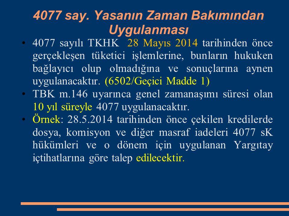 4077 say. Yasanın Zaman Bakımından Uygulanması 4077 sayılı TKHK 28 Mayıs 2014 tarihinden önce gerçekleşen tüketici işlemlerine, bunların hukuken bağla
