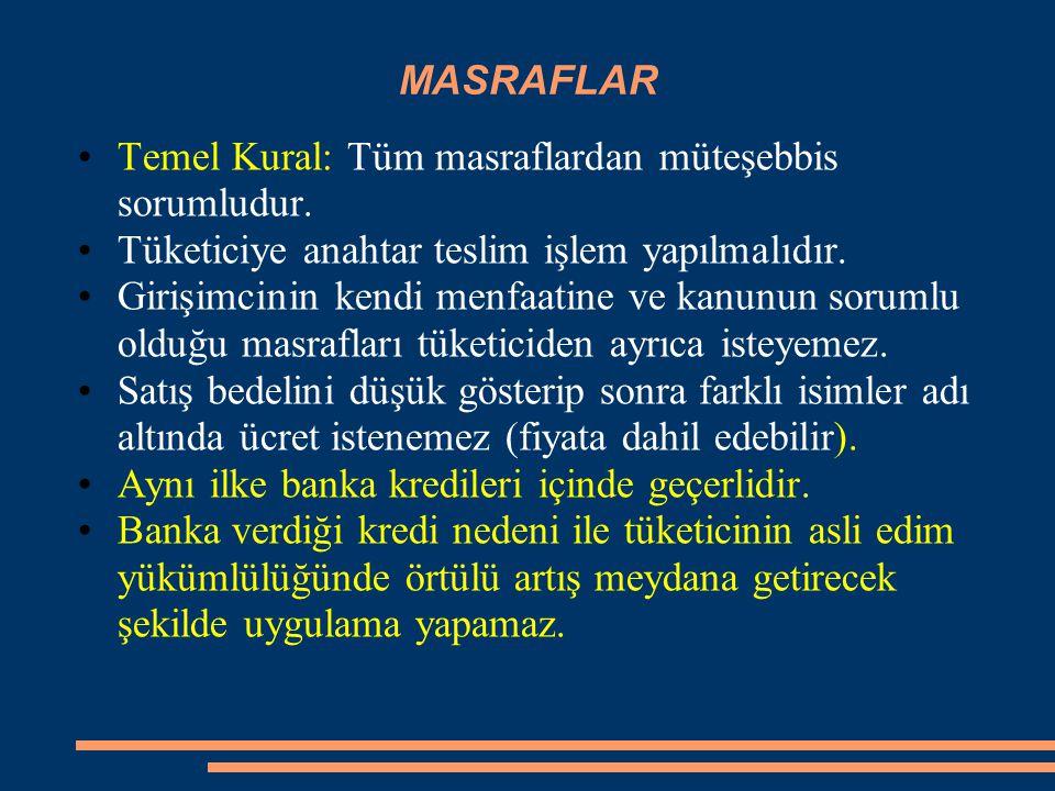 MASRAFLAR Temel Kural: Tüm masraflardan müteşebbis sorumludur. Tüketiciye anahtar teslim işlem yapılmalıdır. Girişimcinin kendi menfaatine ve kanunun