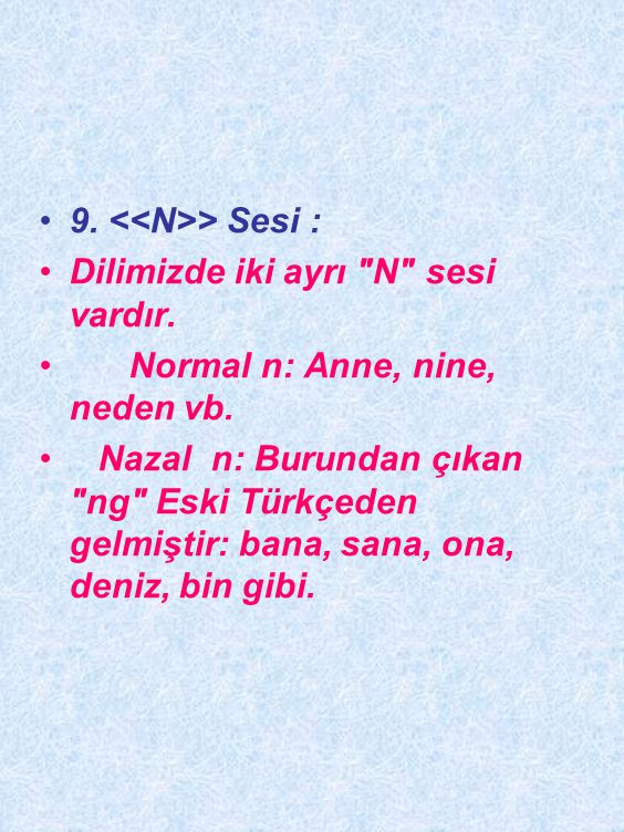 8. > Sesi : Türkçede birisi normal diğeri ince olmak üzere iki ayrı