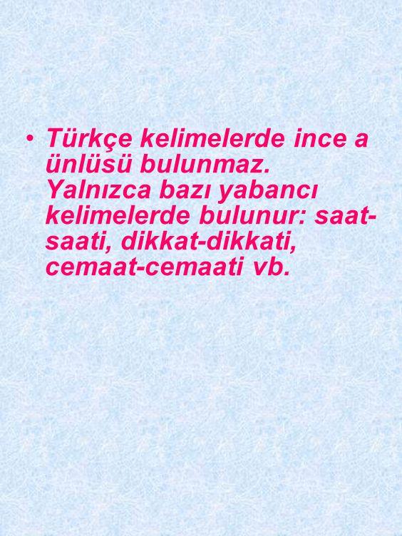 Türkçe kelimelerin ilk hecesi dışındaki diğer hecelerde o, ö ünlüleri bulunmaz. Şimdiki zaman eki -yor istisnadır. Atmosfer, jeolog, telekomünikasyon,