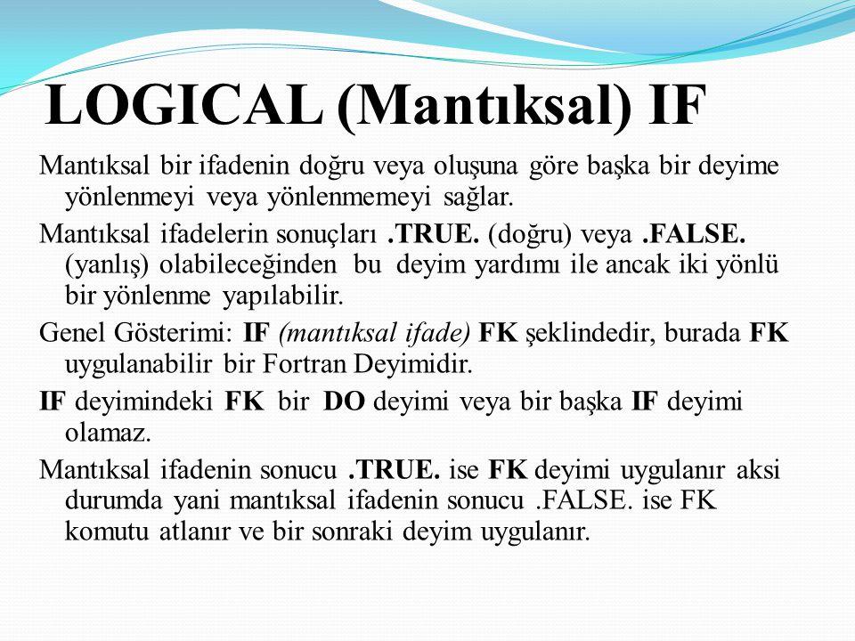 LOGICAL (Mantıksal) IF Mantıksal bir ifadenin doğru veya oluşuna göre başka bir deyime yönlenmeyi veya yönlenmemeyi sağlar. Mantıksal ifadelerin sonuç