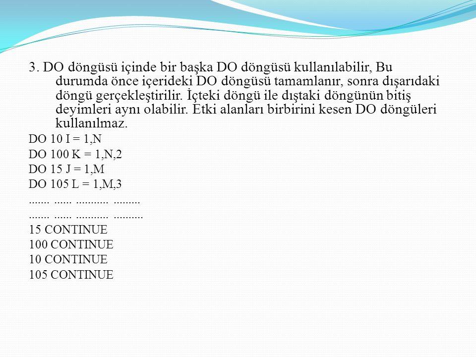 3. DO döngüsü içinde bir başka DO döngüsü kullanılabilir, Bu durumda önce içerideki DO döngüsü tamamlanır, sonra dışarıdaki döngü gerçekleştirilir. İç