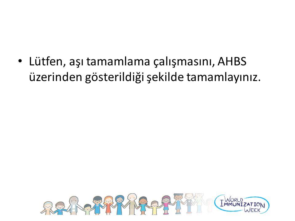 Lütfen, aşı tamamlama çalışmasını, AHBS üzerinden gösterildiği şekilde tamamlayınız.