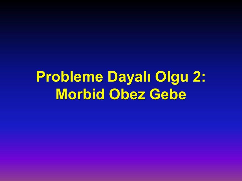 Probleme Dayalı Olgu 2: Morbid Obez Gebe