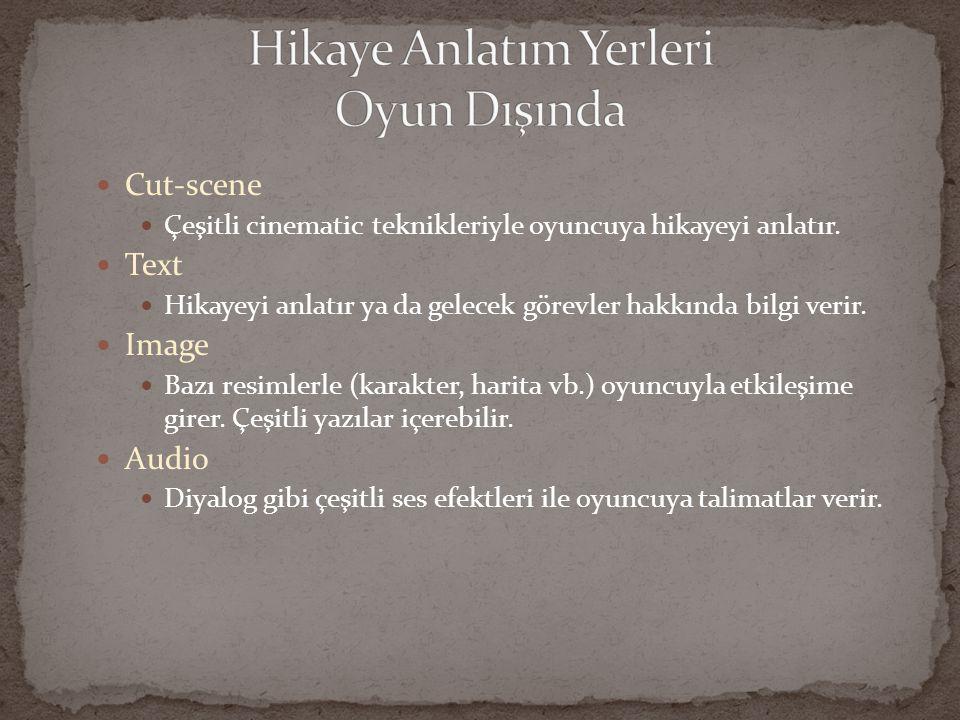 Cut-scene Çeşitli cinematic teknikleriyle oyuncuya hikayeyi anlatır. Text Hikayeyi anlatır ya da gelecek görevler hakkında bilgi verir. Image Bazı res