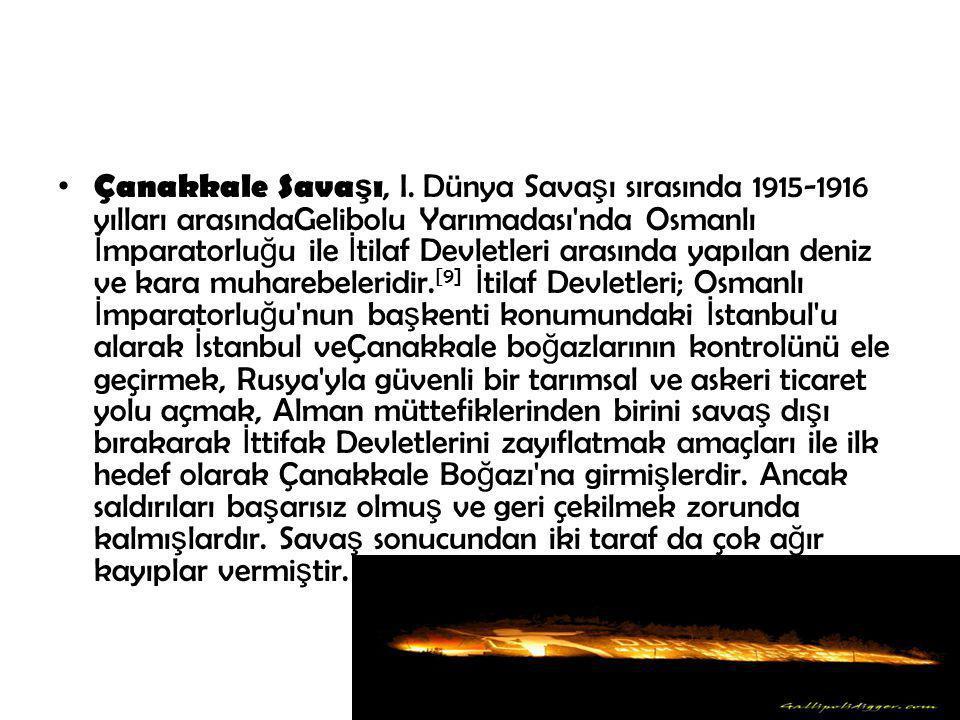 Çanakkale Sava ş ı, I. Dünya Sava ş ı sırasında 1915-1916 yılları arasındaGelibolu Yarımadası'nda Osmanlı İ mparatorlu ğ u ile İ tilaf Devletleri aras