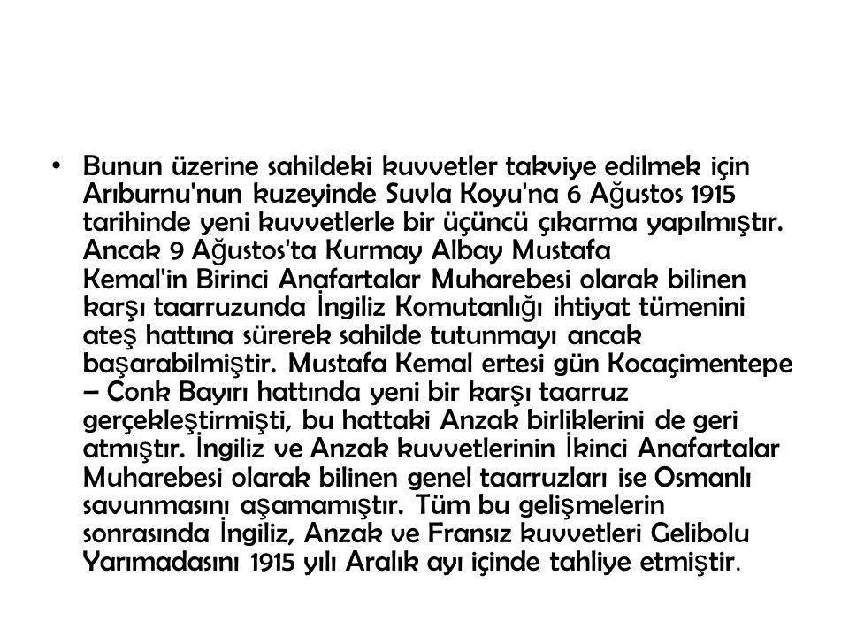 Bunun üzerine sahildeki kuvvetler takviye edilmek için Arıburnu'nun kuzeyinde Suvla Koyu'na 6 A ğ ustos 1915 tarihinde yeni kuvvetlerle bir üçüncü çık