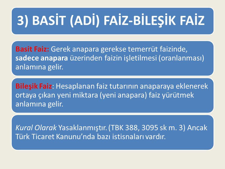 3) BASİT (ADİ) FAİZ-BİLEŞİK FAİZ Basit Faiz: Gerek anapara gerekse temerrüt faizinde, sadece anapara üzerinden faizin işletilmesi (oranlanması) anlamı