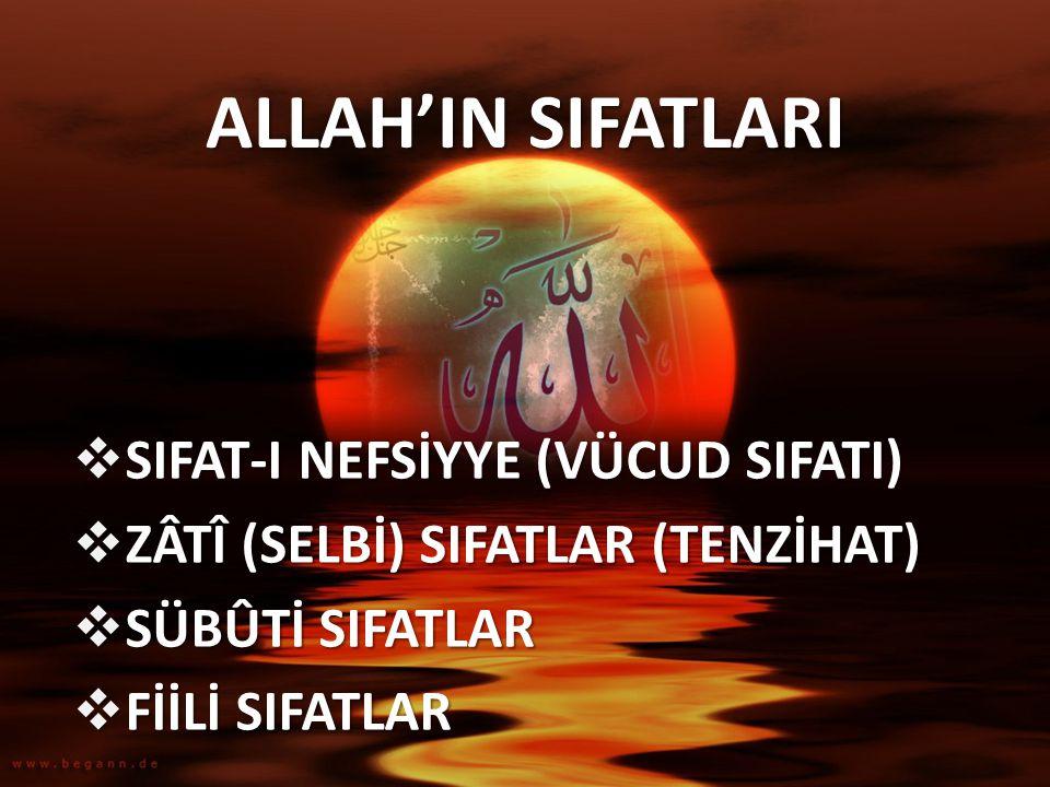 ALLAH'IN SIFATLARI  SIFAT-I NEFSİYYE (VÜCUD SIFATI)  ZÂTÎ (SELBİ) SIFATLAR (TENZİHAT)  SÜBÛTİ SIFATLAR  FİİLİ SIFATLAR