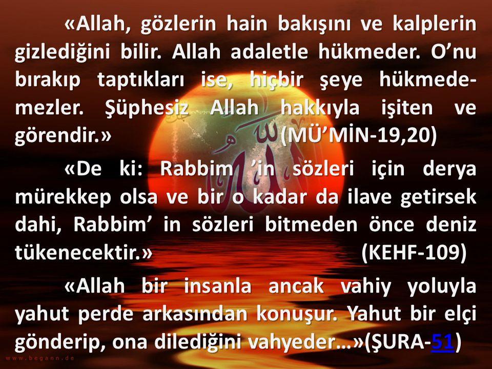 «Allah, gözlerin hain bakışını ve kalplerin gizlediğini bilir. Allah adaletle hükmeder. O'nu bırakıp taptıkları ise, hiçbir şeye hükmede- mezler. Şüph