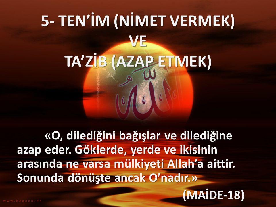 5- TEN'İM (NİMET VERMEK) VE TA'ZİB (AZAP ETMEK) «O, dilediğini bağışlar ve dilediğine azap eder. Göklerde, yerde ve ikisinin arasında ne varsa mülkiye