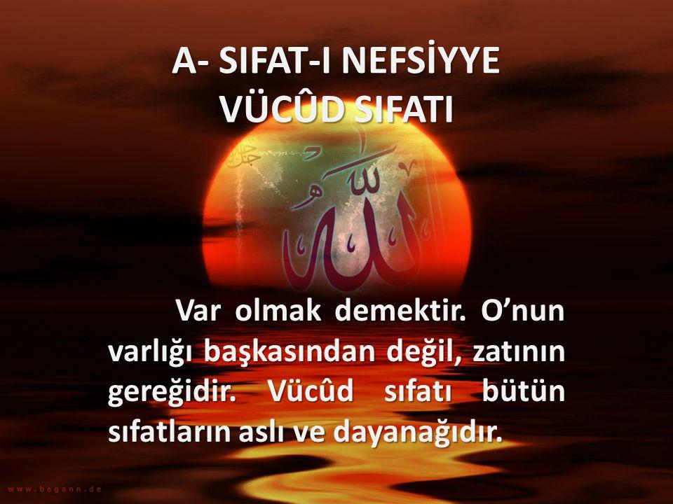 A- SIFAT-I NEFSİYYE VÜCÛD SIFATI Var olmak demektir. O'nun varlığı başkasından değil, zatının gereğidir. Vücûd sıfatı bütün sıfatların aslı ve dayanağ