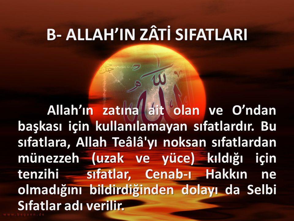 B- ALLAH'IN ZÂTİ SIFATLARI Allah'ın zatına ait olan ve O'ndan başkası için kullanılamayan sıfatlardır. Bu sıfatlara, Allah Teâlâ'yı noksan sıfatlardan