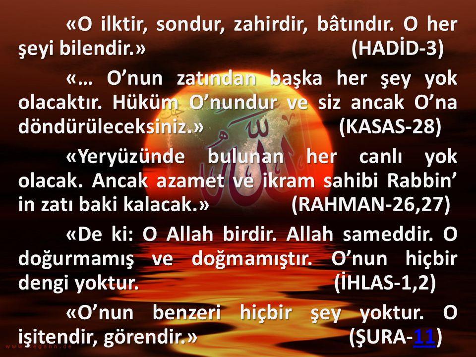 «O ilktir, sondur, zahirdir, bâtındır. O her şeyi bilendir.» (HADİD-3) «… O'nun zatından başka her şey yok olacaktır. Hüküm O'nundur ve siz ancak O'na