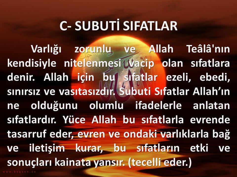 C- SUBUTİ SIFATLAR Varlığı zorunlu ve Allah Teâlâ'nın kendisiyle nitelenmesi vacip olan sıfatlara denir. Allah için bu sıfatlar ezeli, ebedi, sınırsız