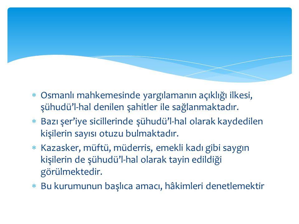  Osmanlı mahkemesinde yargılamanın açıklığı ilkesi, şühudü'l-hal denilen şahitler ile sağlanmaktadır.  Bazı şer'iye sicillerinde şühudü'l-hal olarak