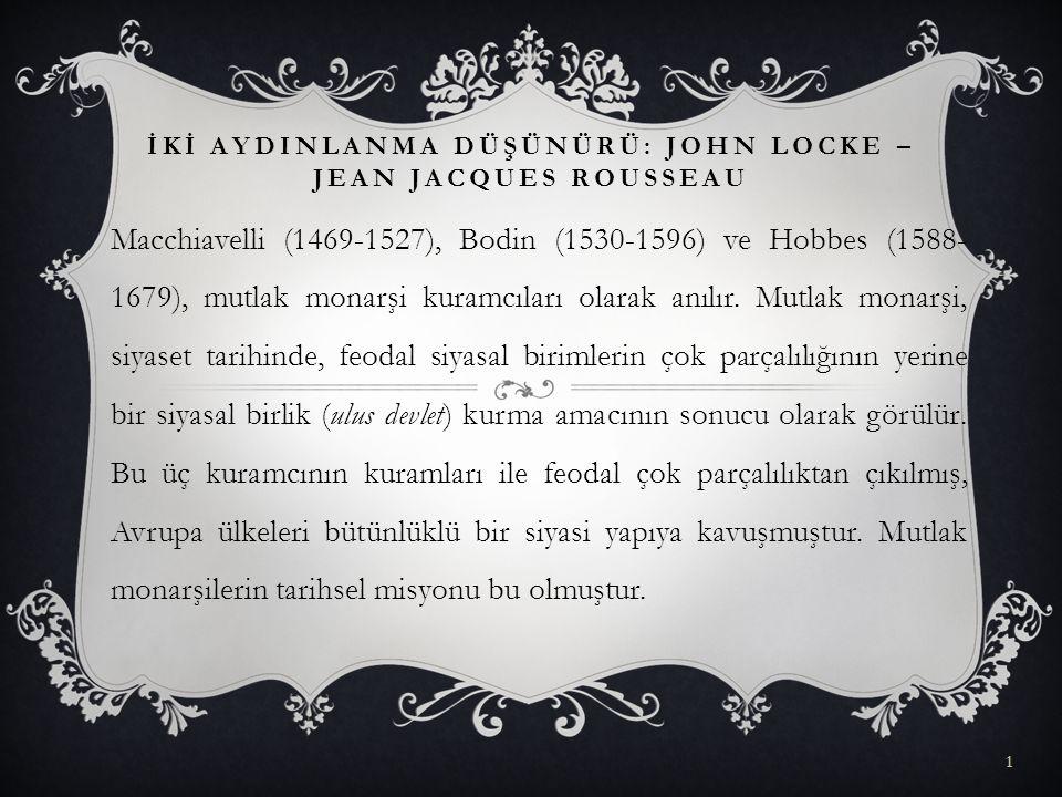 Macchiavelli (1469-1527), Bodin (1530-1596) ve Hobbes (1588- 1679), mutlak monarşi kuramcıları olarak anılır. Mutlak monarşi, siyaset tarihinde, feoda