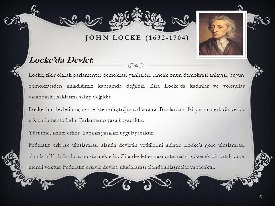 Locke'da Devlet: Locke, fikir olarak parlamenter demokrasi yanlısıdır. Ancak onun demokrasi anlayışı, bugün demokrasiden anladığımız kapsamda değildir